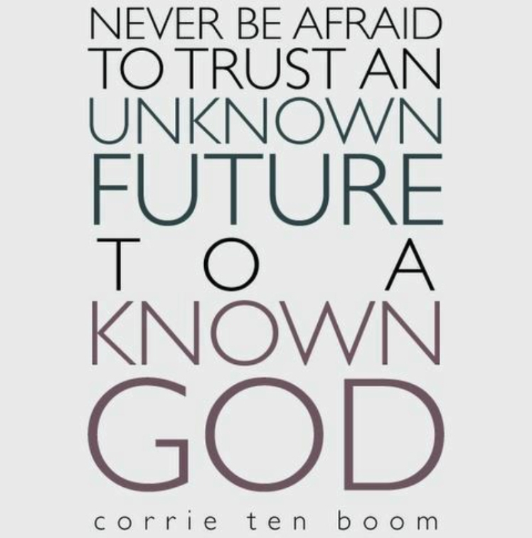 never-be-afraid-to-trust-an-unknown-future-to-a-known-god-corrie-ten-boom